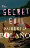 Bolaño, Roberto : The Secret of Evil