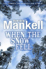 Mankell, Henning : When The Snow Fell