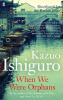 Ishiguro, Kazuo : When We Were Orphans