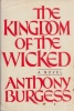 Burgess, Anthony : The Kingdom of The Wicked
