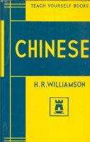 Williamson, H[enry] R[aymond] : Teach Yourself Chinese.