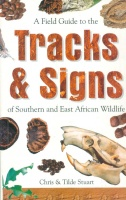 Stuart, Chris & Tilde : A Field Guide to the Tracks and Signs of Southern and East African Wildlife