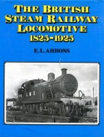 Ahrons, Ernest Leopold : The British Steam Railway Locomotive 1825 - 1925