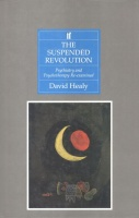 Healy, David : The Suspended Revolution - Psychiatry and Psychotherapy Re-Examined