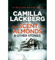 Lackberg, Camilla : The Scent of Almonds & Other Stories