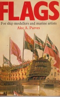 Purves, Alec A. : Flags for ship modellers and marine artists