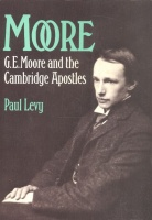 Levy, Paul : Moore - G. E. Moore and the Cambridge Apostles