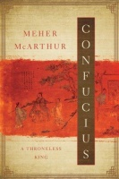 McArthur, Meher : Confucius - A Throneless King