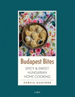 Mautner Zsófia : Budapest Bites - Spicy and Sweet Hungarian Home Cooking