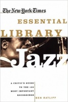 Ratliff, Ben : The New York Times Essential Library JAZZ -  Critic's Guide to the 100 Most Important Recordings