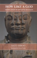 Sato Hiroo : How Like a God - Deification in Japanese Religion