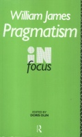 James, William : Pragmatism in Focus