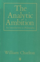 Charlton, William : The Analytic Ambition - An Introduction to Philosophy