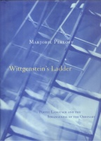 Perloff, Marjorie : Wittgensteins Ladder - Poetic Language and the Strangeness of the Ordinary.