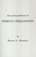 Murphey, Murray G. : The Development of Peirce's Philosophy