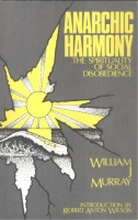 Murray, William J.  : Anarchic Harmony - The Spirituality of Social Disobedience