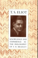 Eliot, T. S. : Knowledge and Experience - in the Philosophy of F. H. Bradley