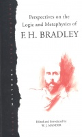 Bradley, F. H.  : Perspectives on the Logic and Metaphysics of  --
