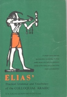 Elias, Elias Antoun : Elias' Practical Grammar and Vocabulary of the Colloquial Arabic.