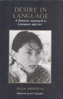 Kristeva, Julia : Desire in Language - A Semiotic Approach to Literature and Art