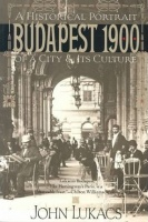 Lukacs, John : Budapest 1900 - A Historical Portrait of a City and Its Culture