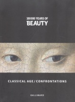 Azoulay, Elisabeth (Ed.) : 100 000 Years of Beauty 3. - Classical Age / Confrontations