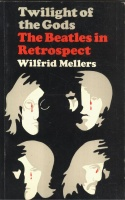 Mellers, Wilfried : Twilight of the Gods - The Beatles in Retrospect.