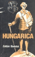 Bodolai Zoltán : Hungarica - A Chronicle of Events and Personalities from the Hungarian Past. / Az ezerarcú magyar múlt krónikái