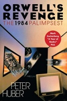 Huber, Peter : Orwell's Revenge - The 1984 Palimpsest