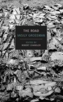 Grossman, Vasily : The Road - Stories, Journalism, and Essays