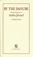 József Attila : By the Danube - Selected Poems