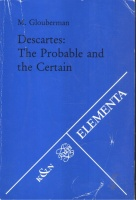 Glouberman, M. : Descartes: The Probable and the Certain.