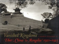 Cabot, Mabel (Author) - Wulsin, Janet  (Photographer)  : Vanished Kingdoms - Tibet, China & Mongolia 1921-1925