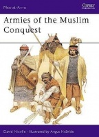 Nicolle, David  : Armies of the Muslim Conquest