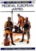 Wise, Terence : Medieval European Armies