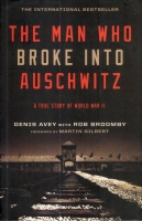 Avey, Denis : The Man Who Broke Into Auschwitz - A True Story of World War II