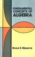 Meserve, Bruce E. : Fundamental Concepts of Algebra