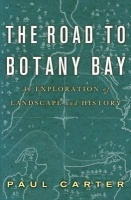 Carter, Paul : The Road to Botany Bay - An Exploration of Landscape and History