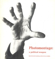 Evans, David - Sylvia Gohl : Photomontage: A Political Weapon