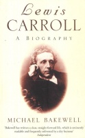 Bakewell, Michael : Lewis Carroll - A Biography
