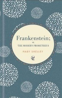 Shelley, Mary : Frankenstein; or The Modern Prometheus