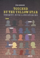 Nádor Éva : Touched by the Yellow Star: Twenty-five Life Stories