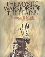 Mails, Thomas E. : The Mystic Warriors of the Plains - Culture, Arts, Crafts and Religion of the Plains Indians.