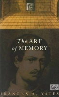 Yates, Frances A. : The Art Of Memory