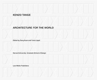 Kuan, Seng - Yukio Lippit (Ed.) : Kenzō Tange - Architecture for the World