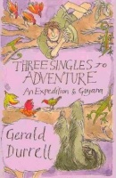 Durrell, Gerald : Three Singles to Adventure - An Expedition to Guyana