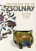 Csenkey Éva, Gyugyi László, Hárs Éva : The Golden Age of Zsolnay - The Gyugyi Collection Returns to Pécs
