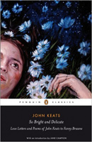 Keats, John : So Bright and Delicate - Love Letters And Poems Of John Keats To Fanny Brawne