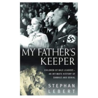 Lebert, Stephan and Norbert : My Father's Keeper - The Children of the Nazi Leaders. An Intimate History of Damage and Denial