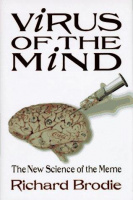 Brodie, Richard : Virus of the Mind - The New Science of the Meme